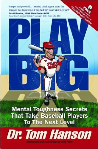 Dr. Tom Hanson - Play Big: Mental Toughness Secrets That Take Baseball Players To The Next Level